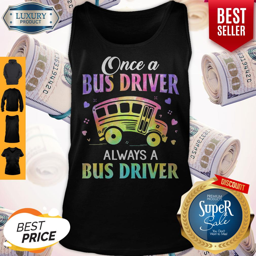 Top Once A Bus Driver Always A Bus Driver Tank Top