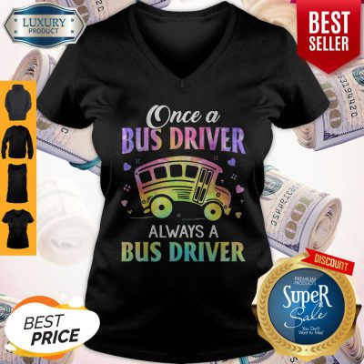 Top Once A Bus Driver Always A Bus Driver V-neck
