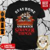 Top Stay Home And Watch Stranger Things Shirt