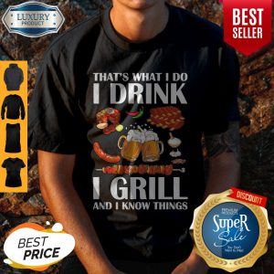 Top That's What I Do I Drink I Girll And I Know Things Shirt