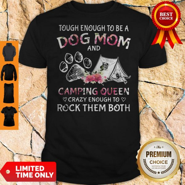 Tough Enough To Be A Dog Paw Mom And Camping Queen Crazy Enough To Rock Them Both Shirt