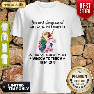 Unicorn You Can't Always Control Who Walks Into Your Like Shirt