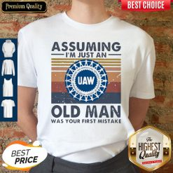 United Auto Workers Assuming I'm Just An Old Lady Was Your First Mistake Vintage Shirt