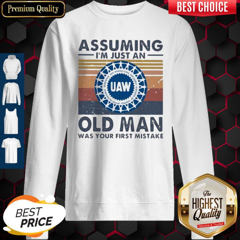 United Auto Workers Assuming I'm Just An Old Lady Was Your First Mistake Vintage Sweatshirt