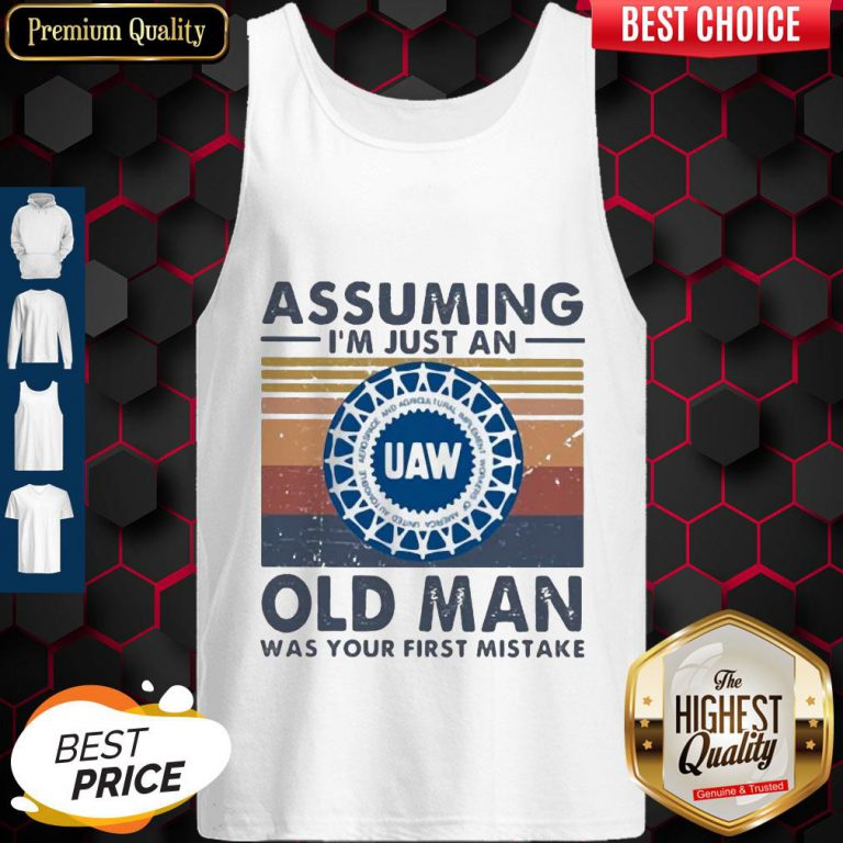 United Auto Workers Assuming I'm Just An Old Lady Was Your First Mistake Vintage Tank Top