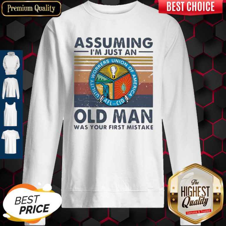 Utility Workers Union Of America Assuming I'm Just An Old Lady Was Your First Mistake Vintage Sweatshirt