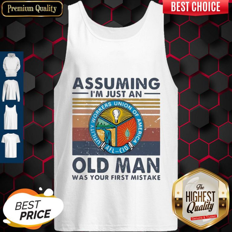 Utility Workers Union Of America Assuming I'm Just An Old Lady Was Your First Mistake Vintage Tank Top