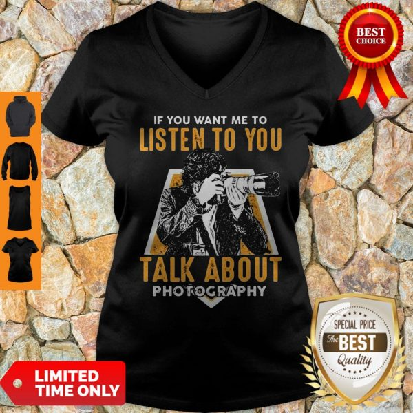 If You Want Me To Listen To You Talk About Photography V-neck