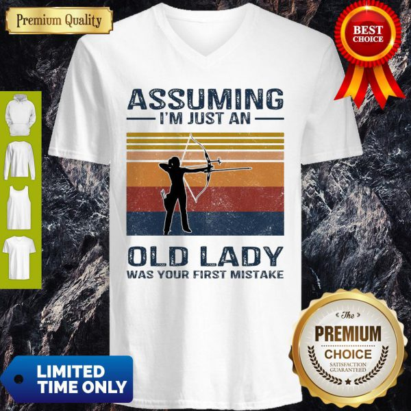 Archery Assuming I'm Just An Old Lady Was Your First Mistake V-neck