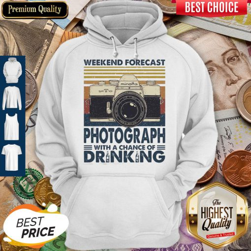 Weekend Forecast Photograph With A Chance Of Drinking Vintage Hoodie