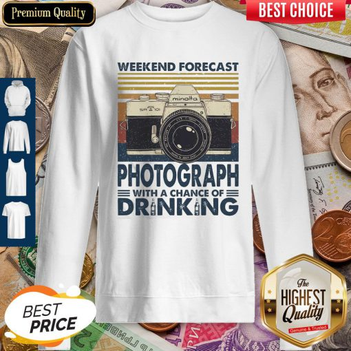 Weekend Forecast Photograph With A Chance Of Drinking Vintage Sweatshirt