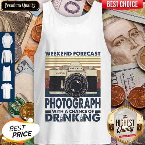 Weekend Forecast Photograph With A Chance Of Drinking Vintage Tank Top