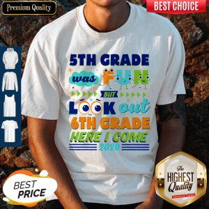 5th Grade Was Fun But Look Out 6th Grade Here I Come 2020 Shirt