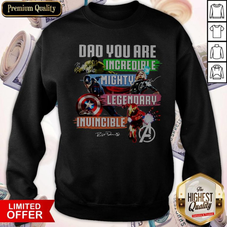 Avengers Dad You Are Incredible Mighty Legendary Invincible Signatures Sweatshirt
