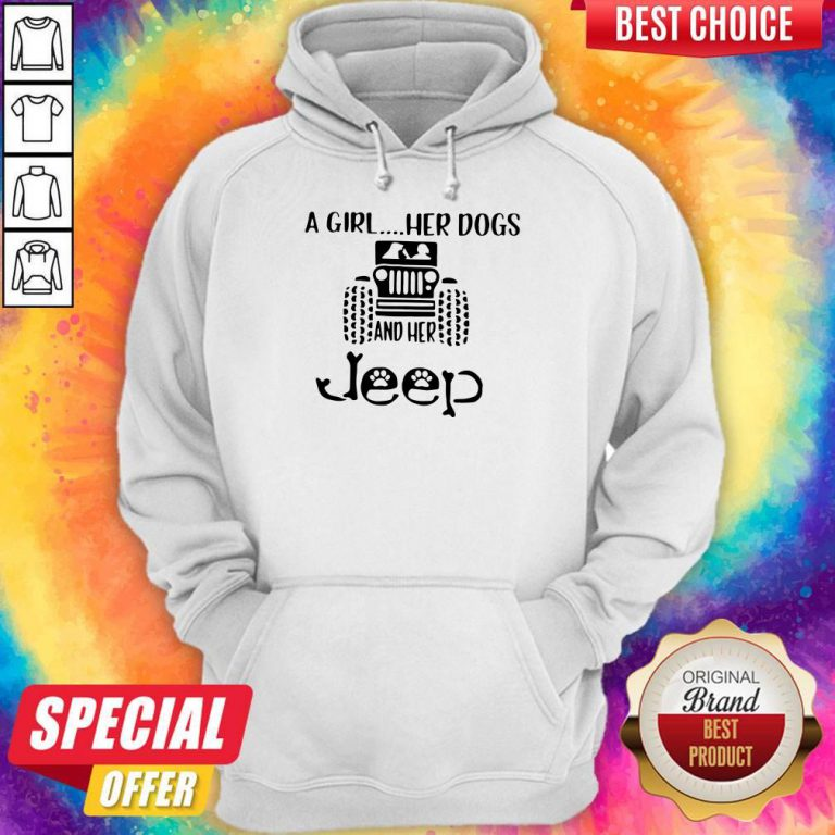 Awesome A Girl Her Dogs And Her Jeep Hoodie