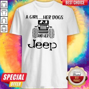 Awesome A Girl Her Dogs And Her Jeep Shirt