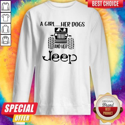 Awesome A Girl Her Dogs And Her Jeep Sweatshirt