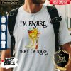 Awesome Boots I'm Aware That I'm Rare Shirt