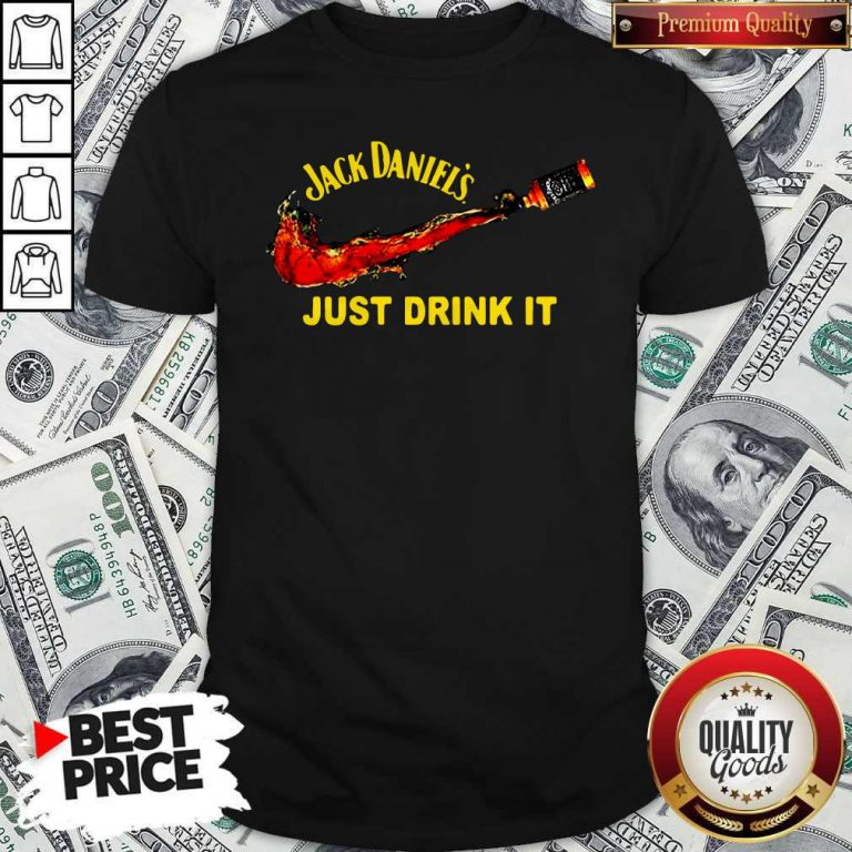Awesome Jack Daniel's Just Drink It Shirt