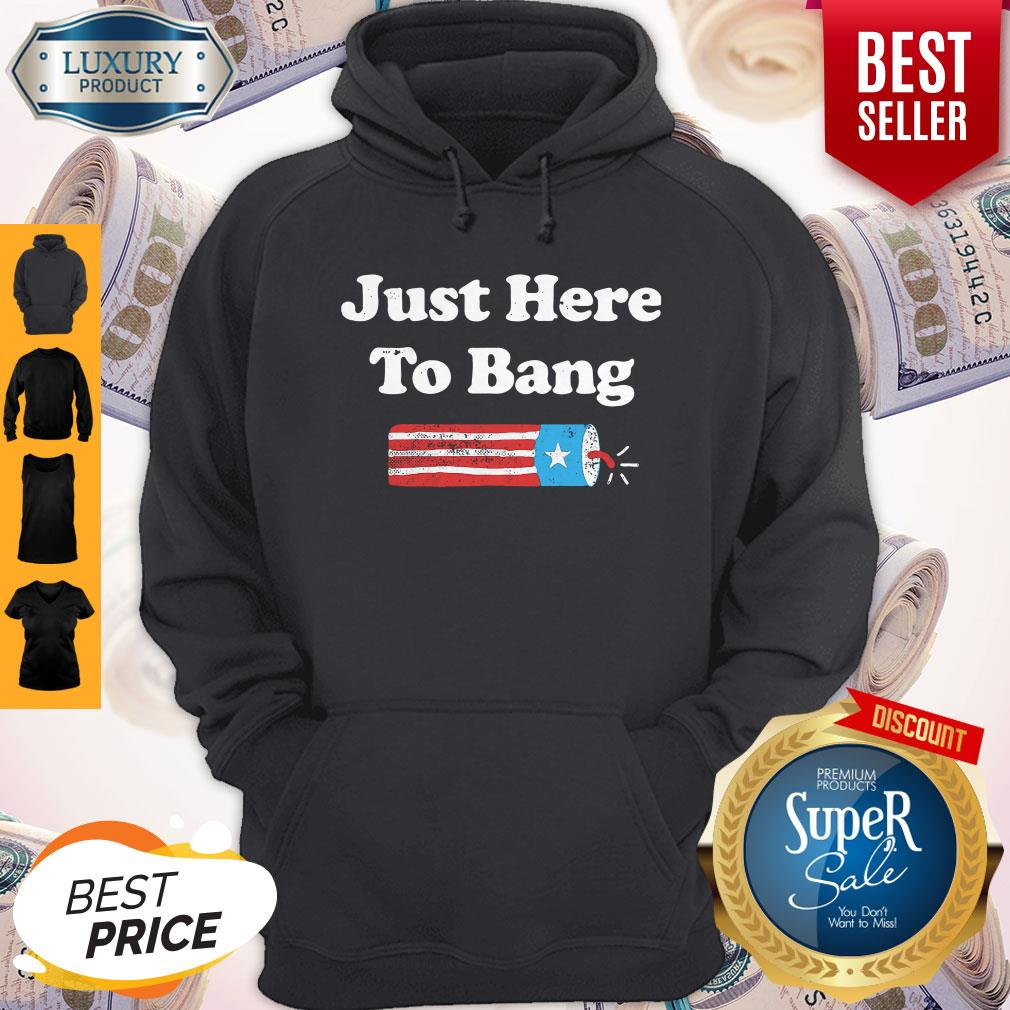 Awesome Just Here To Bang Fireworks 4th Of July Hoodie