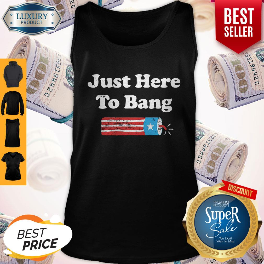 Awesome Just Here To Bang Fireworks 4th Of July Tank Top