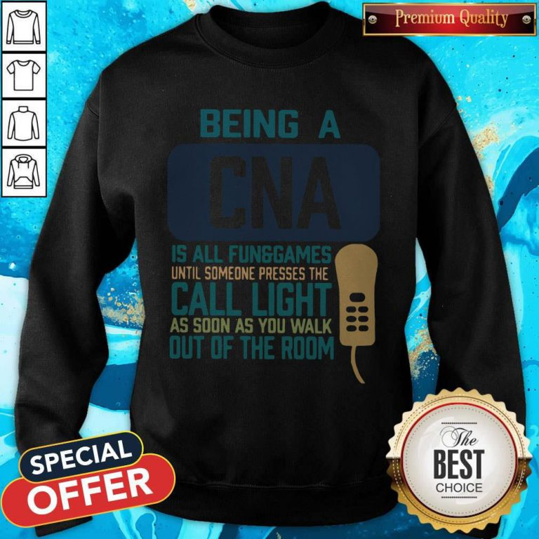 Being A CNA Is All Fun Games Until Someone Presses The Can Light As Soon As You Walk Out Of The Room Sweatshirt