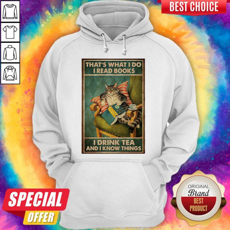 Cat That's What I Do I Read Books I Drink Tea And I Know Things Hoodie