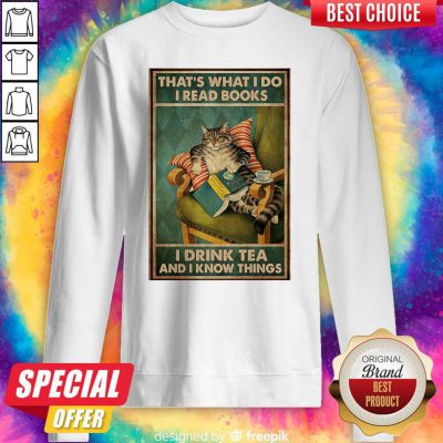 Cat That's What I Do I Read Books I Drink Tea And I Know Things Sweatshirt
