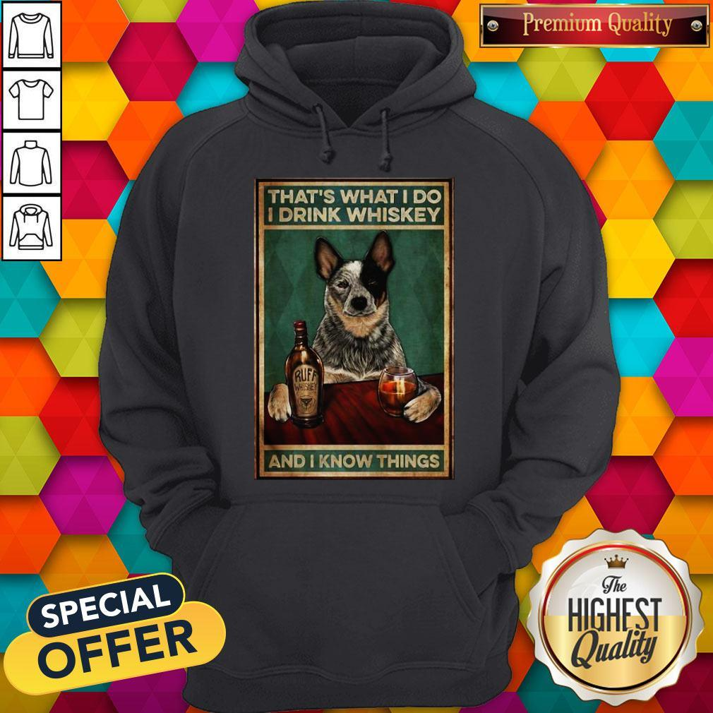 Cattle Dog That's What I Do I Drink Whiskey And I Know Things Hoodie