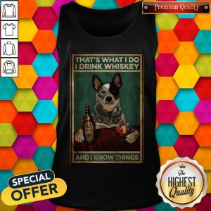 Cattle Dog That's What I Do I Drink Whiskey And I Know Things Tank Top