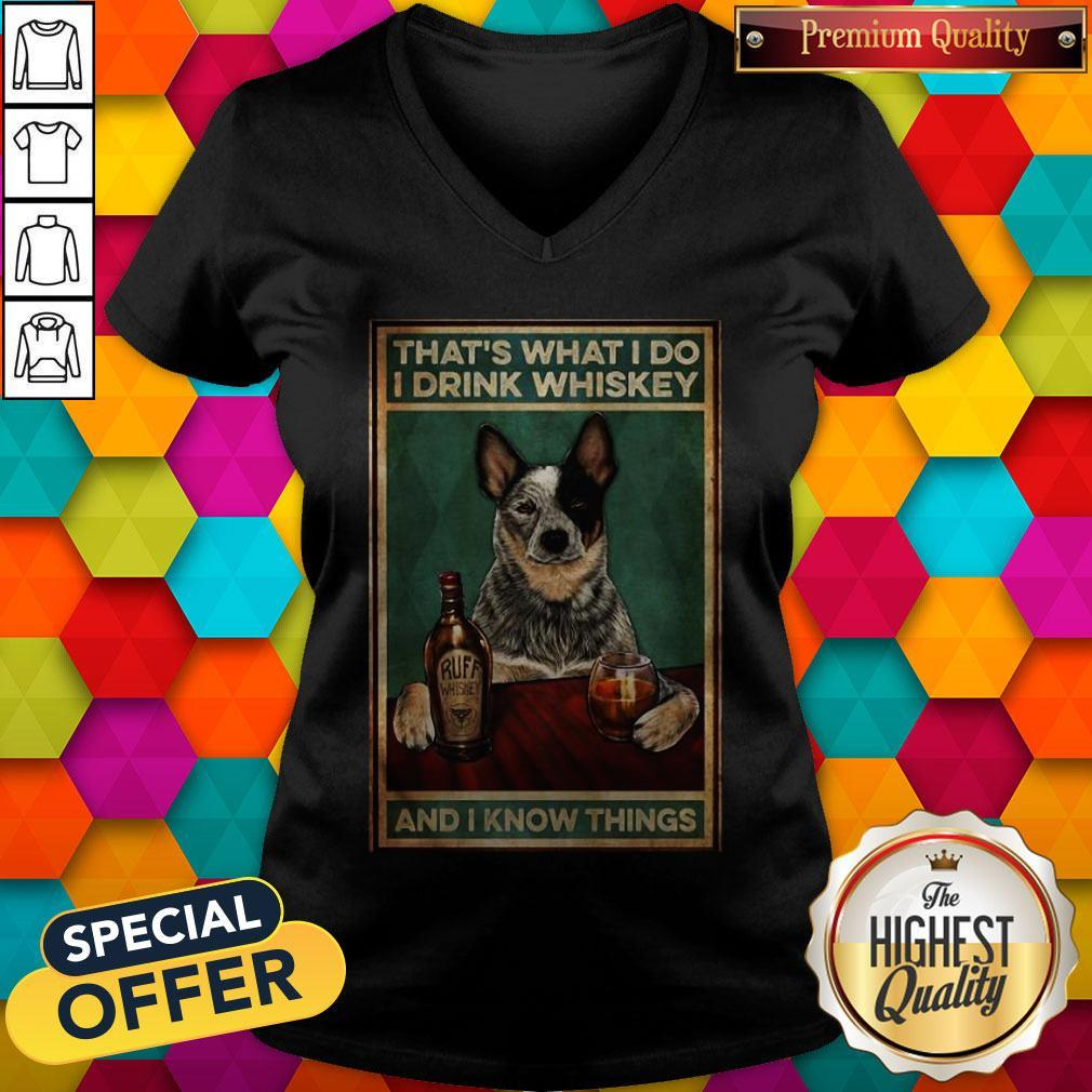 Cattle Dog That's What I Do I Drink Whiskey And I Know Things V-neck