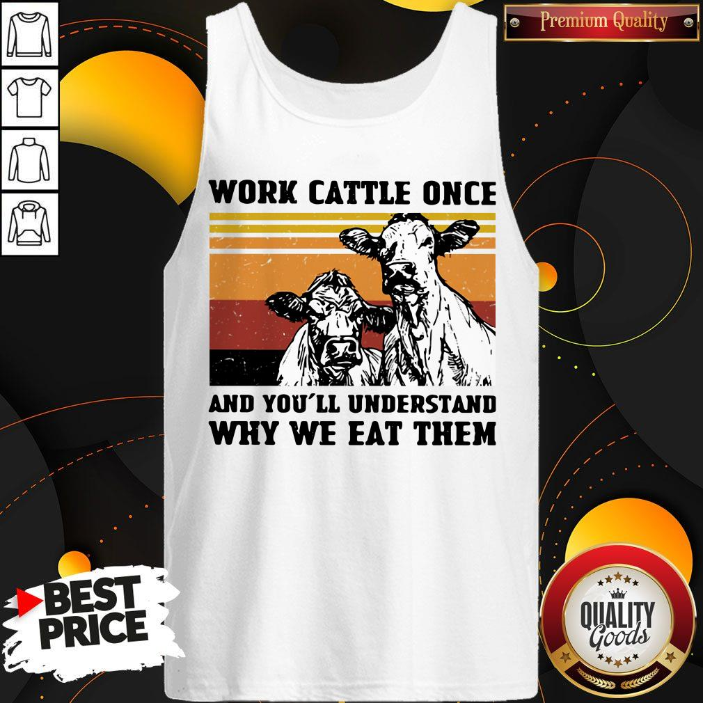 Cows Work Cattle Once And You'll Understand Why We Eat Them Vintage Tank Top