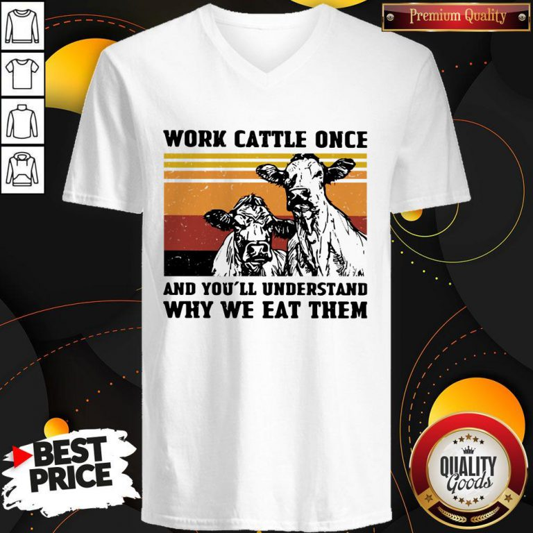 Cows Work Cattle Once And You'll Understand Why We Eat Them Vintage V-neck
