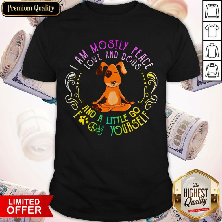 Dog Yoga I Am Move And Dogs And A Little Go Fuck Yourself Shirt