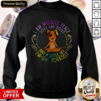 Dog Yoga I Am Move And Dogs And A Little Go Fuck Yourself Sweatshirt