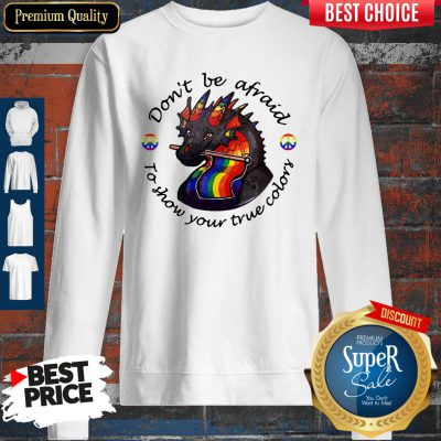 Dragon LGBT Don't Be Afraid To Show Your True Color Sweatshirt