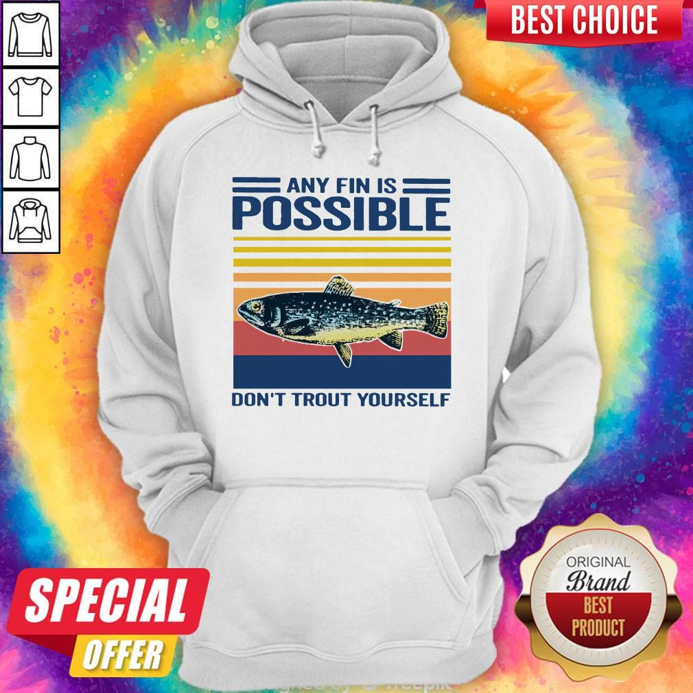 Fishing Any Fin Is Possible Don't Trout Yourself Vintage Hoodie