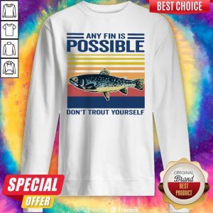 Fishing Any Fin Is Possible Don't Trout Yourself Vintage Sweatshirt