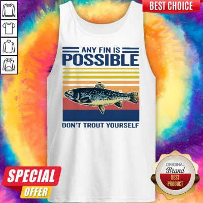 Fishing Any Fin Is Possible Don't Trout Yourself Vintage Tank Top