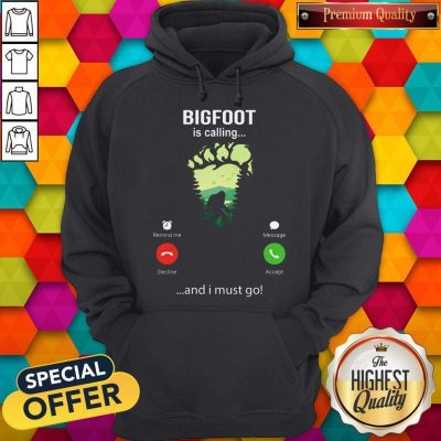 Funny Bigfoot Is Calling And I Must Go Hoodie