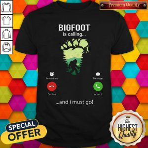 Funny Bigfoot Is Calling And I Must Go Shirt
