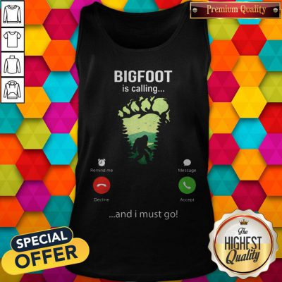 Funny Bigfoot Is Calling And I Must Go Tank Top