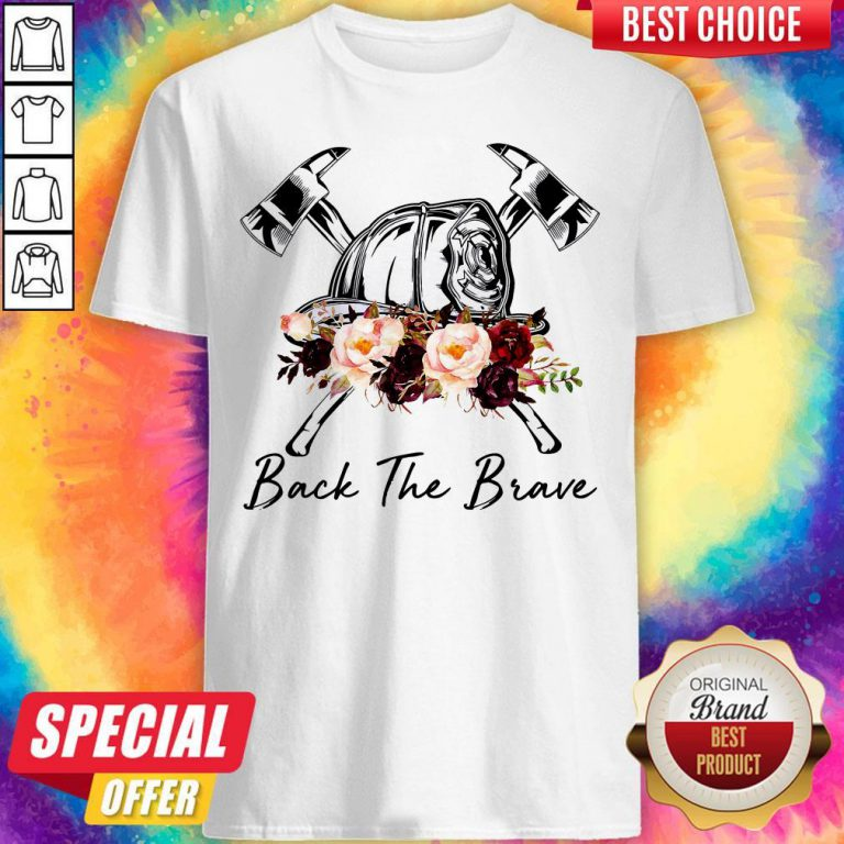 Funny Firefighter Back The Brave Flowers Shirt