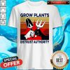 Funny Grow Plants Distrust Authority Shirt