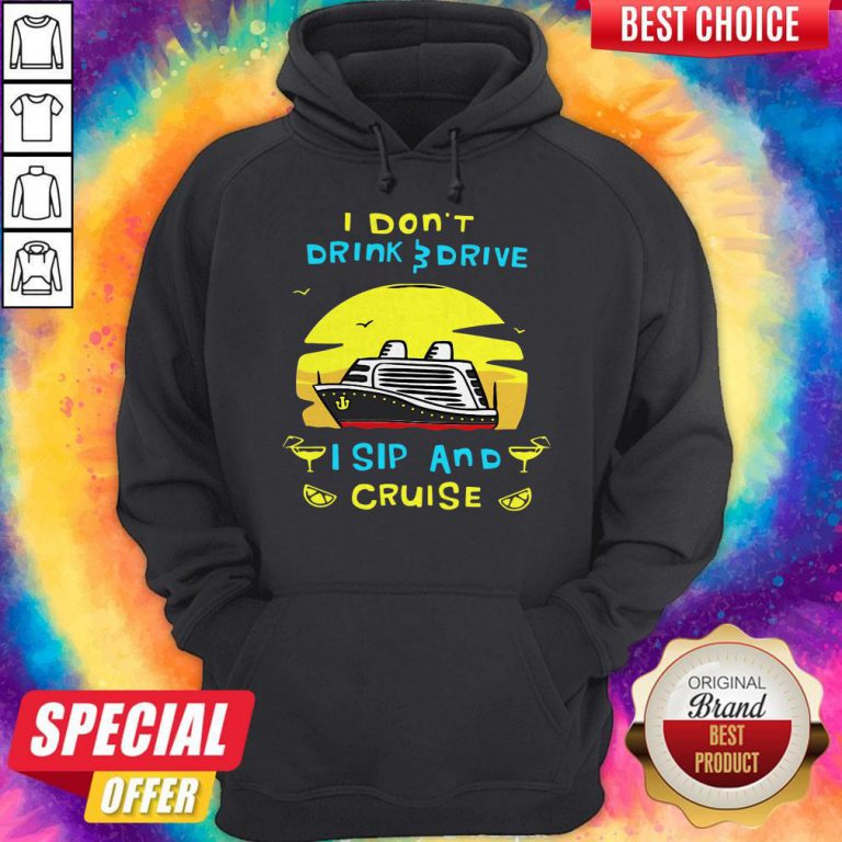 Funny I Don't Drink Drive I Sip And Cruise Hoodie