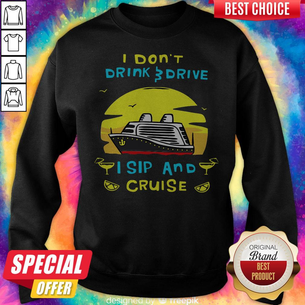 Funny I Don't Drink Drive I Sip And Cruise Sweatshirt
