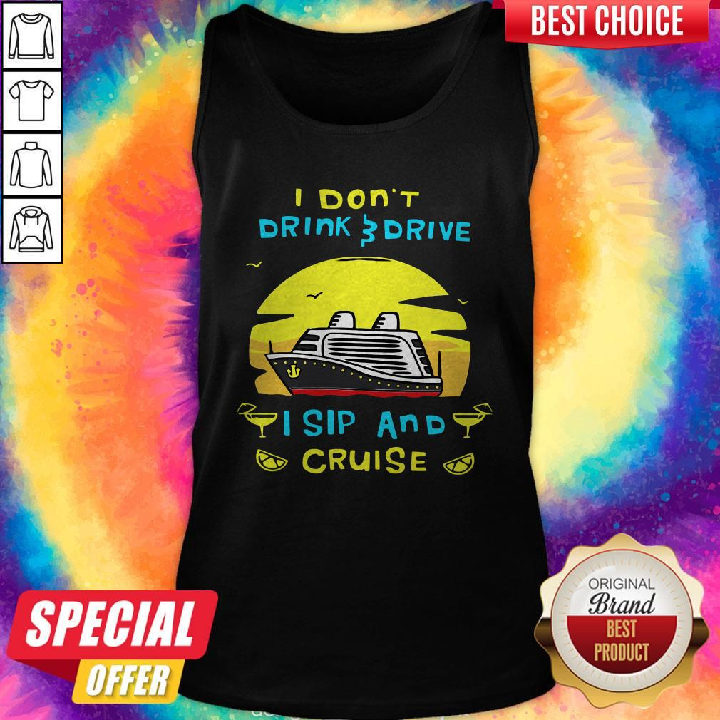 Funny I Don't Drink Drive I Sip And Cruise Tank Top