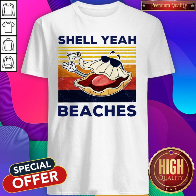 Funny Shell Yeah Beaches Vintage Shirt
