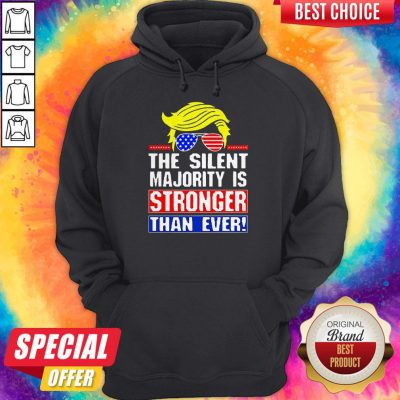 Funny Trump The Silent Majority Is Stronger Than Ever Hoodie