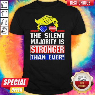 Funny Trump The Silent Majority Is Stronger Than Ever Shirt